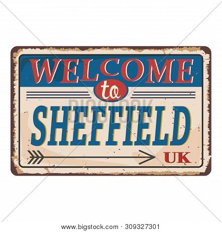 Uk Cities Retro Welcome To Sheffield Vintage Sign. Travel Destinations Theme On Old Rusty Background
