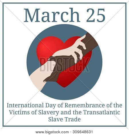 International Day of Remembrance for the Victims of Slavery and the Transatlantic Slave Trade. March 25. March Calendar. Holding Hands Showing Unity. Multinational equality. Relationship icon. poster