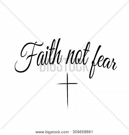 Christian Faith, Biblical Phrase, Faith, Not Fear, Typography For Print Or Use As Poster, Card, Flye
