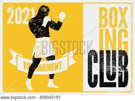 Boxing Club Tournament 2021 Typographical Vintage Grunge Style Poster Design With Boxer Silhouette.