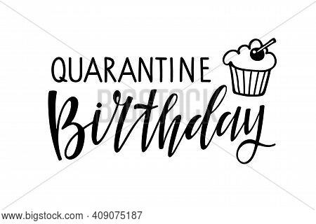 Quarantine Birthday Text Isolated On White. Text With Hand Drawn Sketched Muffin. Typography Poster