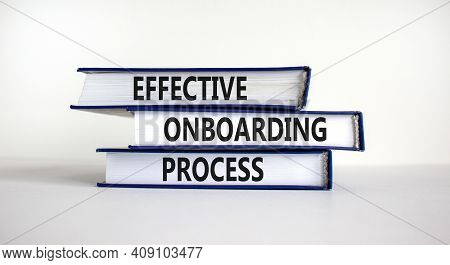 Effective Onboarding Process Symbol. Books With Words 'effective Onboarding Process' On Beautiful Wh