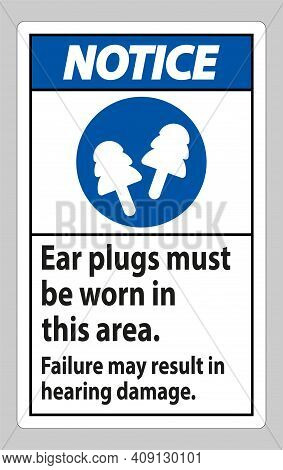 Notice Sign Ear Plugs Must Be Worn In This Area, Failure May Result In Hearing Damage