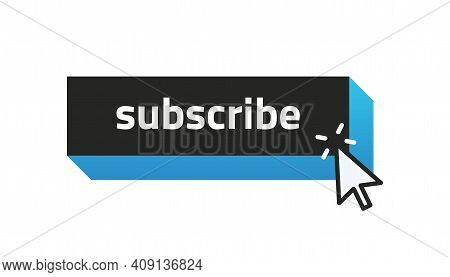 Subscribe Button. Subscription To Network Content. Cursor Clicking On Square Frame With Lettering. I