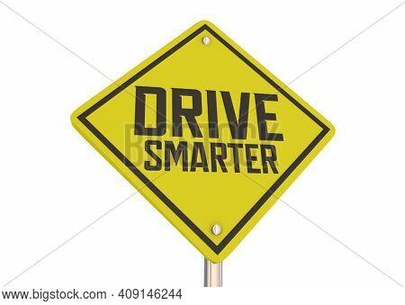 Drive Smarter Safe Driver Caution Yield Warning Danger Sign 3d Illustration