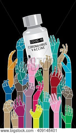 A Covid-19 Corona Virus Vaccine And A Lots Of Hands Below It. Symbolize Everyone On Earth Is Desire