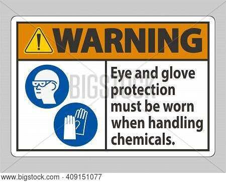 Warning Sign Eye And Glove Protection Must Be Worn When Handling Chemicals