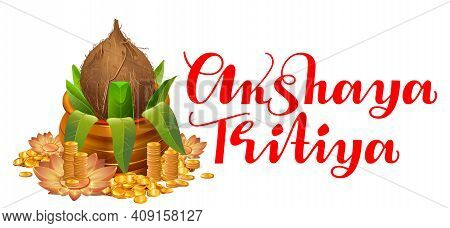 Happy Akshaya Tritiya Text Lettering Indian Holiday. Pot, Gold, Coconut And Mango Leaves, Lotus Flow