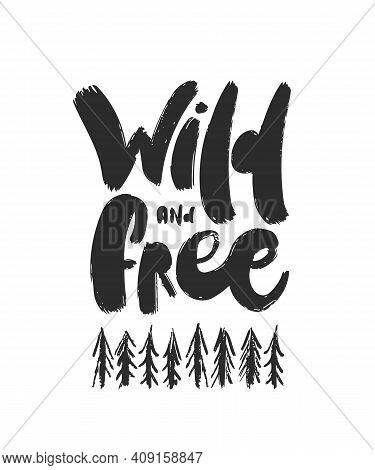 Vector Illustration: Handwritten Furry Brush Lettering Of Wild And Free With Hand Drawn Pine Forest.