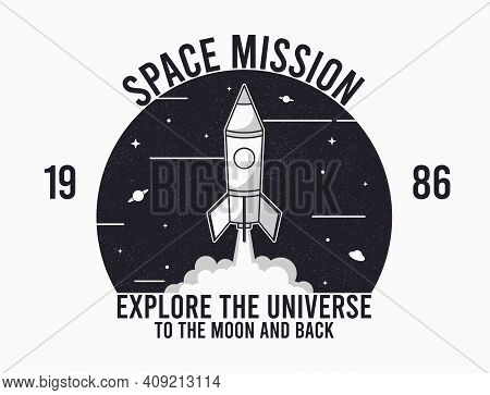 Space Design For T-shirt With Rocket Launch And Slogan Text. Typography Graphics For Tee Shirt. Appa