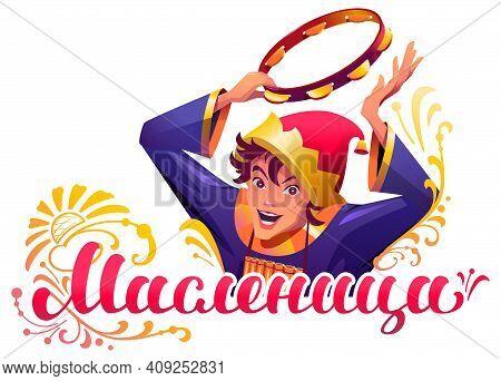 Shrovetide Translation Russian Text. Russian Buffoon Beats Tambourine. Maslenitsa Carnival Lettering