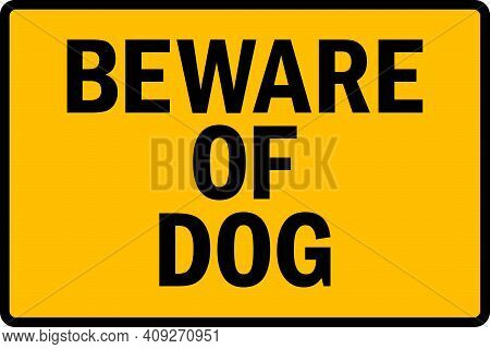 Beware Of Dog Warning Sign. Black On Yellow Background. Safety Signs And Symbols.