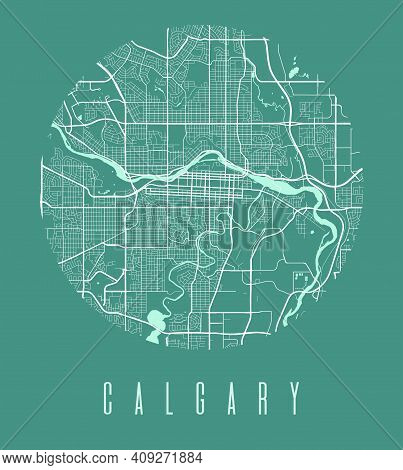 Calgary Map Poster. Decorative Design Street Map Of Calgary City. Cityscape Aria Panorama Silhouette