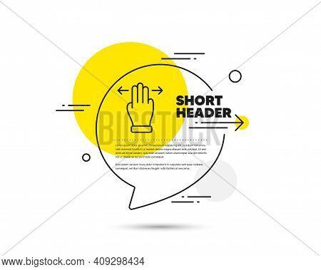 Multitasking Gesture Line Icon. Speech Bubble Vector Concept. Slide Arrow Sign. Swipe Action Symbol.