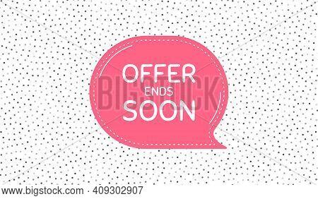 Offer Ends Soon. Pink Speech Bubble On Polka Dot Pattern. Special Offer Price Sign. Advertising Disc