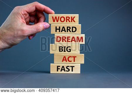 Work Hard Dream Big Symbol. Words 'work Hard Dream Big Act Fast' On Wooden Blocks On A Beautiful Gre
