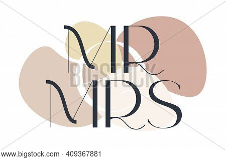 Mr And Mrs. Elegance Wedding Typography. Vector Design For For Valentine Day, Birthday Card, Logo An