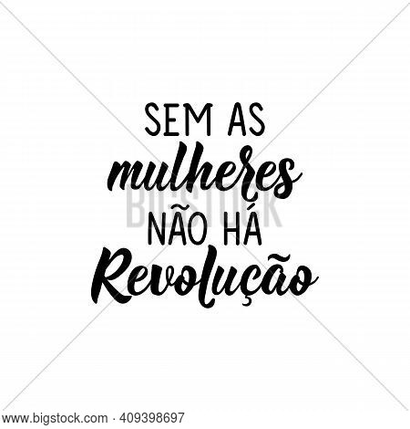 Brazilian Lettering. Translation From Portuguese - Without Women There Is No Revolution. Modern Vect