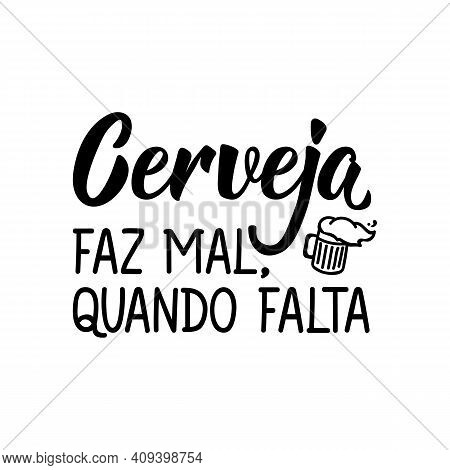 Brazilian Lettering. Translation From Portuguese - Beer Is Bad, When It's Missing. Modern Vector Bru
