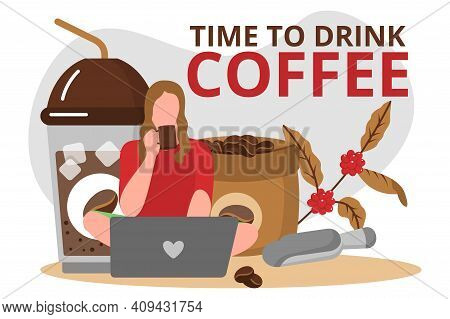 Time To Drink Coffee Banner Template. Girl Working With Laptop And Drinking Hot Aroma Beverage. Sack