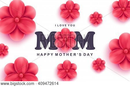 Happy Mothers Day Greeting Card. I Love You Mom Text And Beautiful Red Flowers. Holiday Congratulati