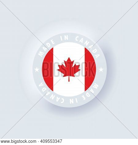 Made In Canada. Canada Made. Canadian Quality Emblem, Label, Sign, Button. Canada Flag. Canadian Sym