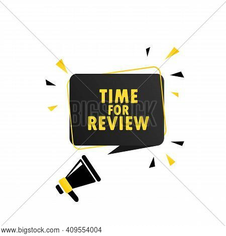 Time For Review. Megaphone With Time For Review Speech Bubble Banner. Loudspeaker. Can Be Used For B