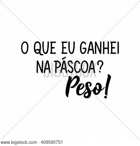 Brazilian Lettering. Translation From Portuguese - What Did I Get At Easter. Weight. Modern Vector B