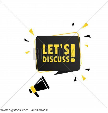 Let S Discuss. Megaphone With Let S Discuss Speech Bubble Banner. Loudspeaker. Can Be Used For Busin