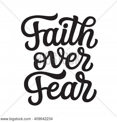Faith Over Fear. Hand Lettering Quote Isolated On White Background. Vector Typography For Easter Dec