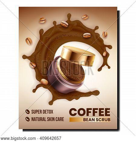 Coffee Bean Scrub Creative Promotion Poster Vector. Natural Skin Care Scrub Splash, Blank Package An