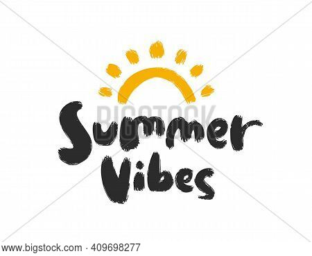 Hand Drawn Type Lettering Composition Of Summer Vibes With Hand Drawn Brush Sun