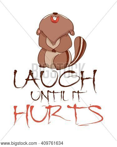 Laugh Until It Hurts Chipmunk Graphic On A White Background.  Quote Saying With A Forest Animal With