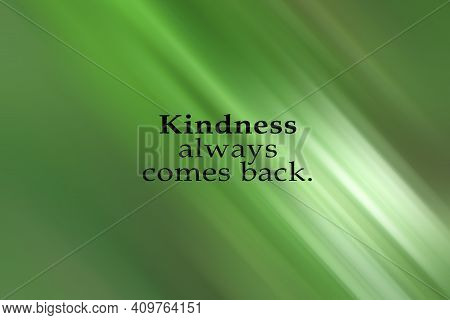 Karma Inspirational Quote - Kindness Always Comes Back. Be Kind, Be Nice, Be Good Concept On Green G