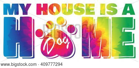 My House is a Dog Home in Tie Dye with Paw Print Illustration with Clipping Path on White BAckground