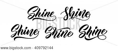 Set Of Words Shine. Vector Hand Lettering For T-shirt Slogan. Modern Calligraphy Design. Shine Text