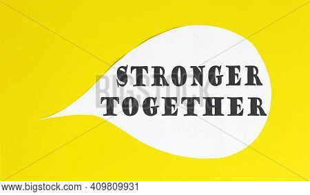 Stronger Together Speech Bubble Isolated On Yellow Background.