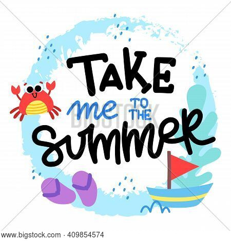 Take Me To The Summer. Lettering Written By Hand. Concept For Print, Postcard, Poster. Text With Cir
