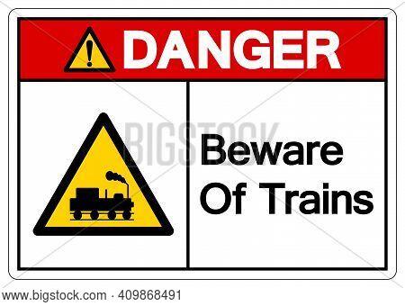Danger Beware Of Trains Symbol Sign, Vector Illustration, Isolate On White Background, Label. Eps10