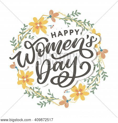 Happy Womens Day Handwritten Lettering. Modern Vector Hand Drawn Calligraphy With Abstract Flowers F