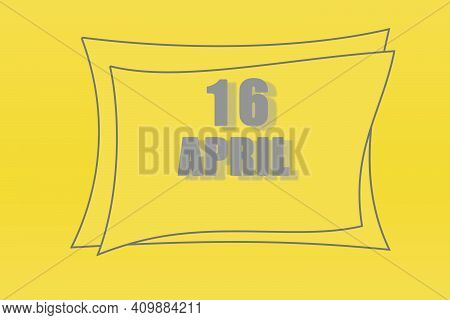 Calendar Date In A Frame On A Refreshing Yellow Background In Absolutely Gray Color. April 16 Is The