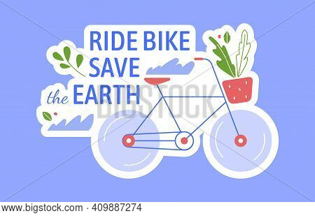 Ride Bike Save Earth. Vector Save Planet Nature, Illustration Ride Green Transport And Do Sport, Hel
