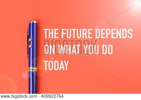 A Motivational Quote Written With The Future Depends On What You Do Today.