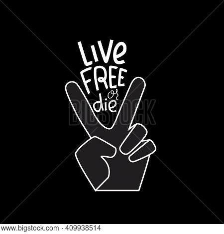 Live Free Or Die - Hand Written Sing With Victory Simbol. Vector Stock Illustration Isolated On Chal