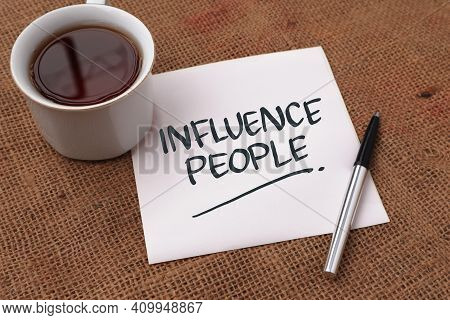 Influence People, Text Words Typography Written On Paper Against Wooden Background, Life And Busines