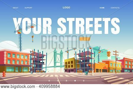 Your Streets Banner. Construction And Repair Buildings In City. Vector Landing Page Of Town Architec