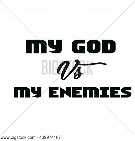My God Vs My Enemies, Christian Quote For Print Or Use As Poster, Card, Flyer Or T Shirt