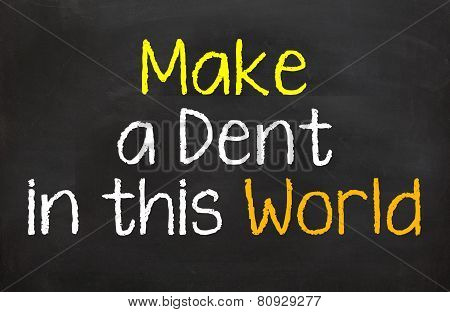 Make a Dent in this World