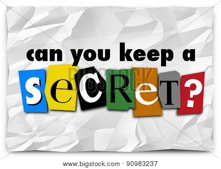 Can You Keep a Secret question in cut out letters on a ransom note as a message of secrecy, privacy and classified or confidential information