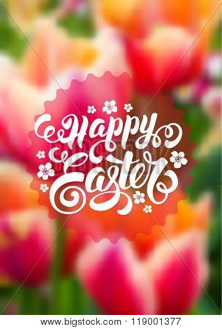 Spring Blurred Background for Easter Greeting with Tulips Flowers. Calligraphic Lettering Inscription Happy Easter. Vector Illustration.